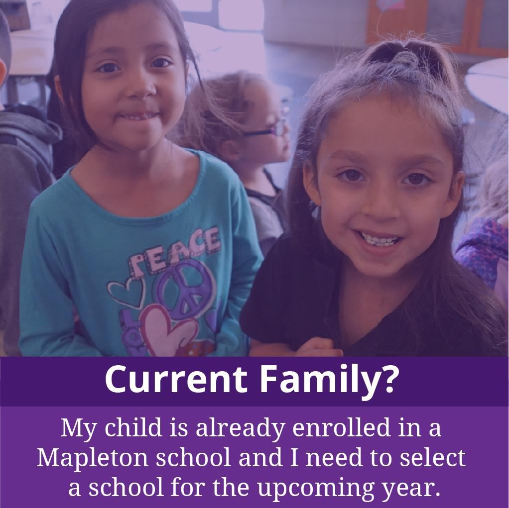 Current Family? My child is already enrolled in a Mapleton school and I need to select a school for the upcoming year. Link