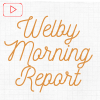 Welby Morning Report #1